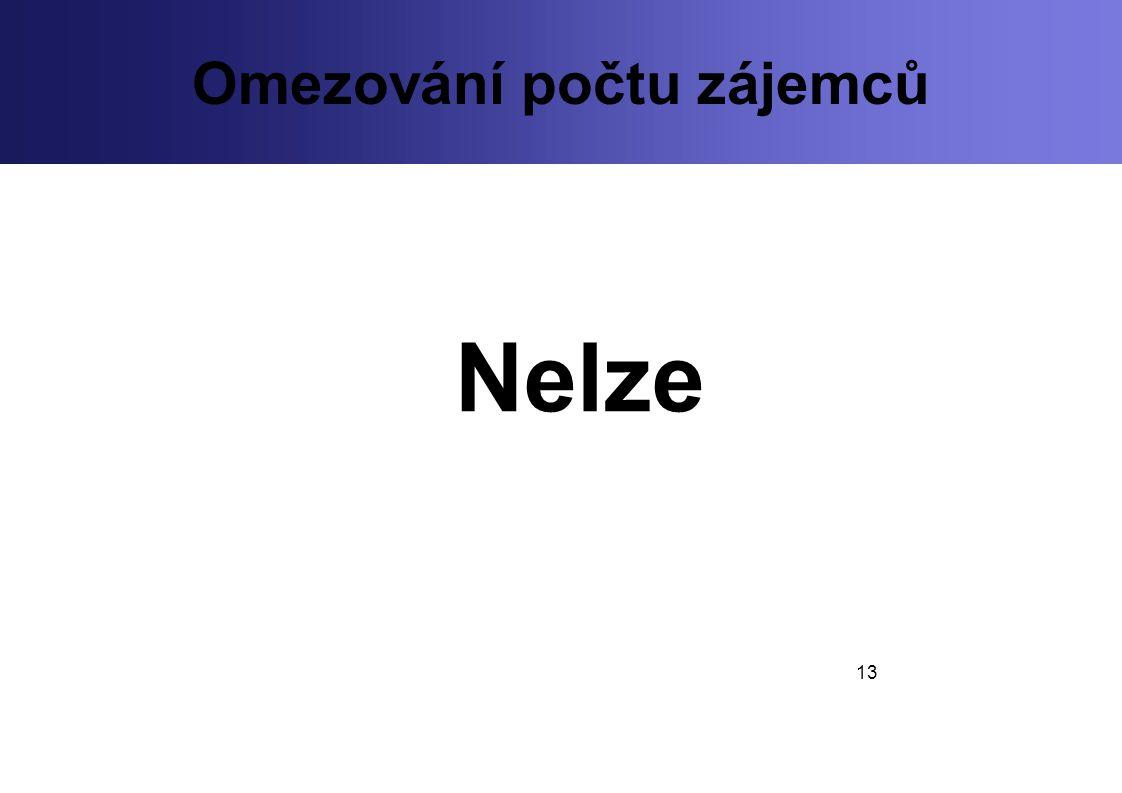 13 Omezování počtu zájemců Nelze