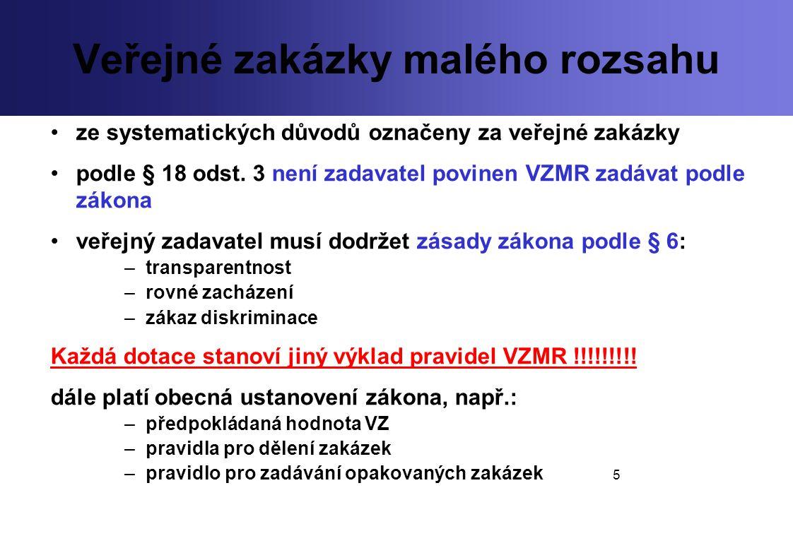 5 Veřejné zakázky malého rozsahu ze systematických důvodů označeny za veřejné zakázky podle § 18 odst. 3 není zadavatel povinen VZMR zadávat podle zák