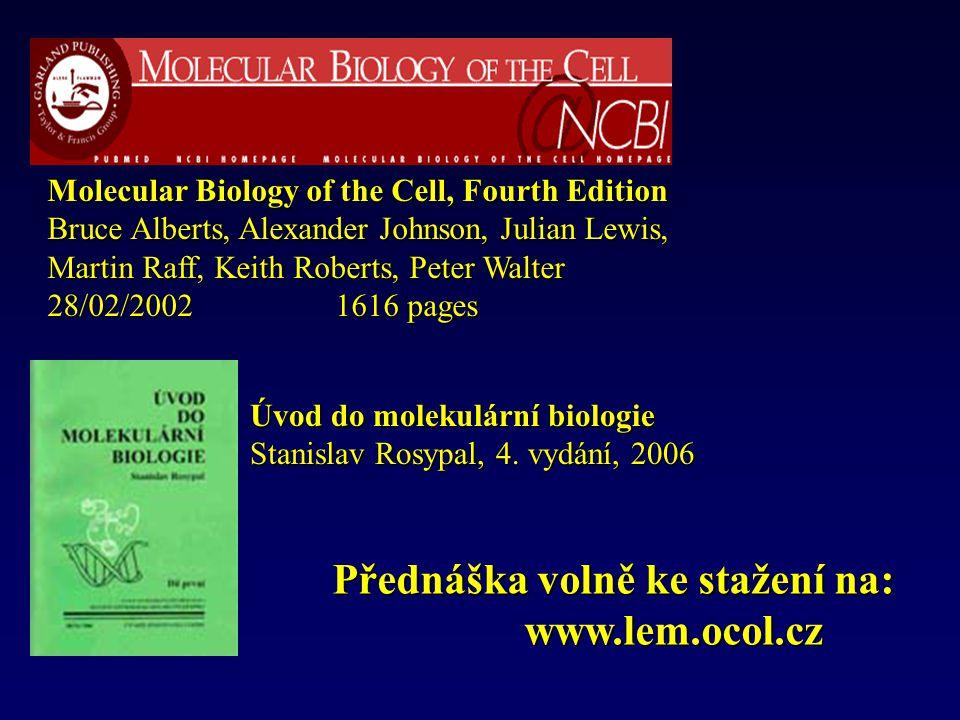 Úvod do molekulární biologie Stanislav Rosypal, 4. vydání, 2006 Molecular Biology of the Cell, Fourth Edition Bruce Alberts, Alexander Johnson, Julian