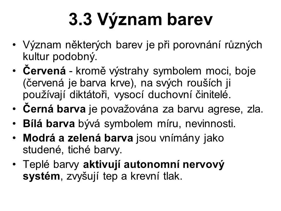 3.3 Význam barev Význam některých barev je při porovnání různých kultur podobný. Červená - kromě výstrahy symbolem moci, boje (červená je barva krve),