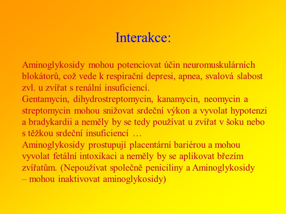 NÚ: Nefrotoxicita, hluchota, vestibulární toxicita, respiratorní paralýza a kardiovaskulární deprese. Lépe nepoužívat u štěňat a koťat, mohou vyvolat