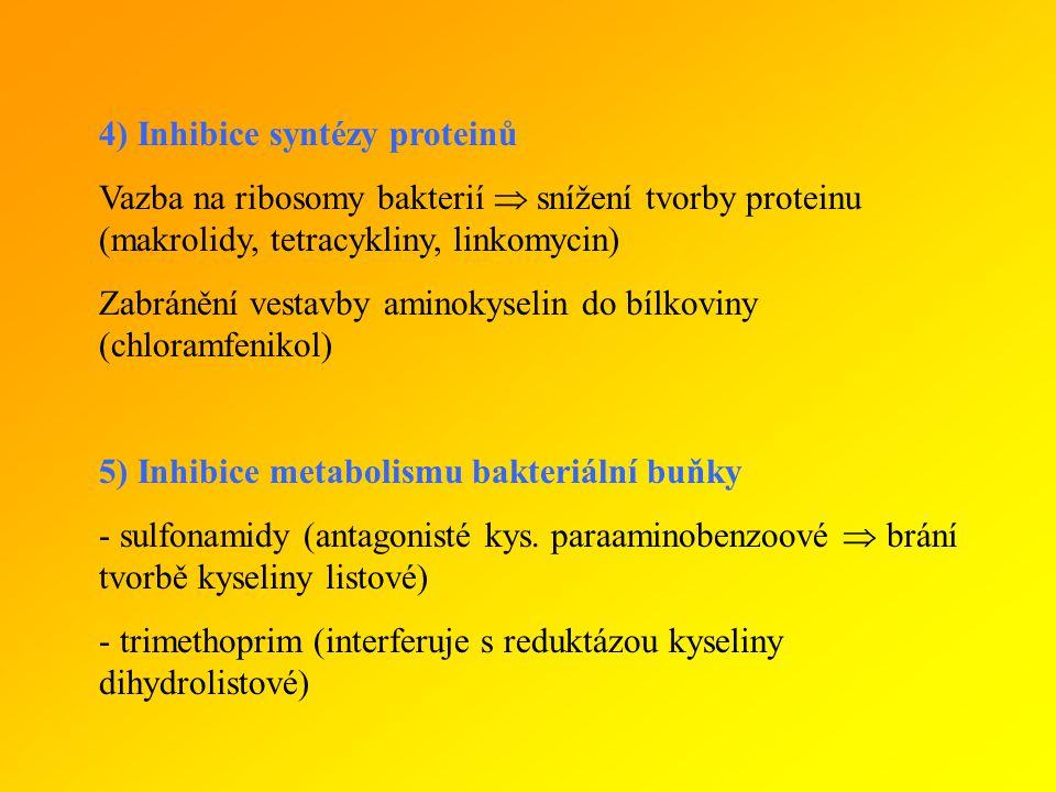 4) Inhibice syntézy proteinů Vazba na ribosomy bakterií  snížení tvorby proteinu (makrolidy, tetracykliny, linkomycin) Zabránění vestavby aminokyselin do bílkoviny (chloramfenikol) 5) Inhibice metabolismu bakteriální buňky - sulfonamidy (antagonisté kys.