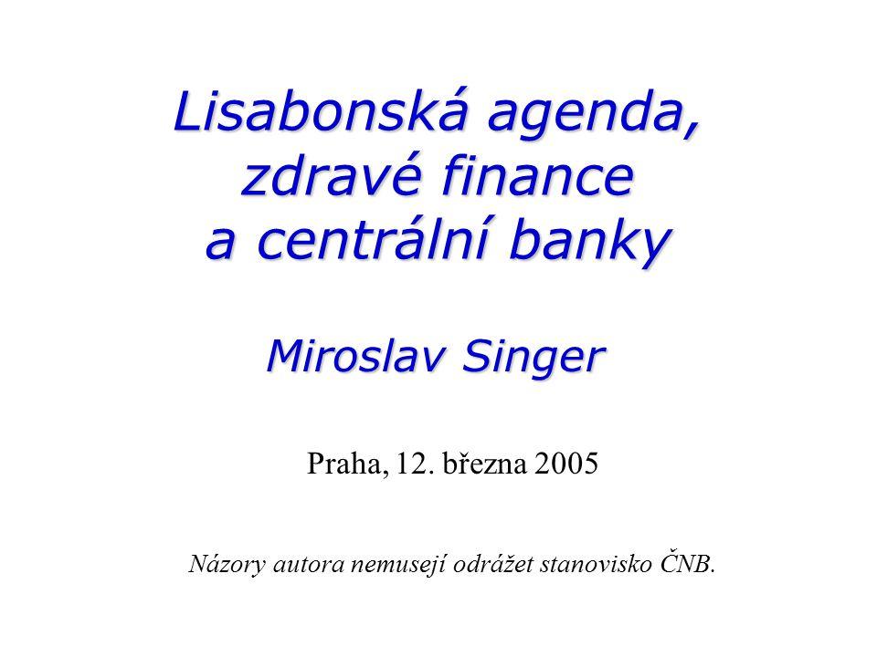 Lisabonská agenda, zdravé finance a centrální banky Miroslav Singer Praha, 12.