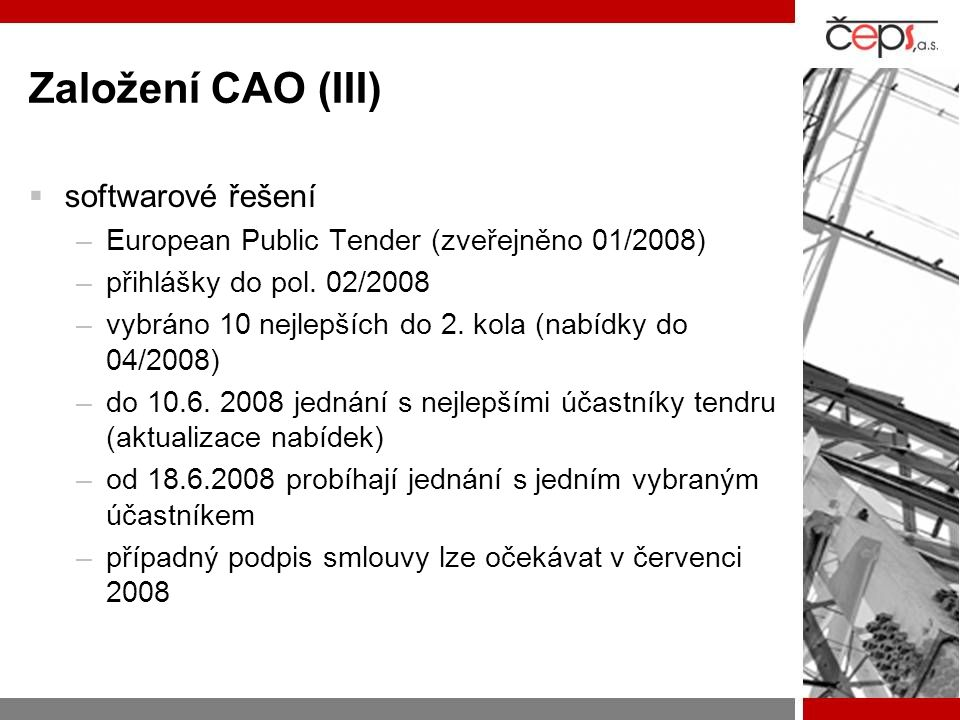 Založení CAO (III)  softwarové řešení –European Public Tender (zveřejněno 01/2008) –přihlášky do pol.