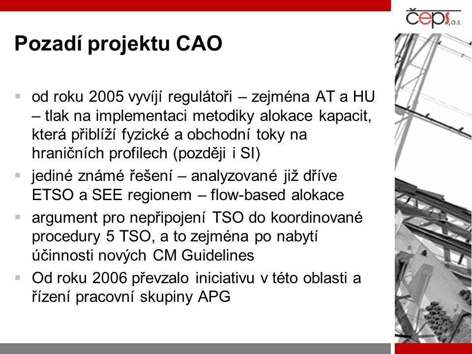 Pozadí projektu CAO  od roku 2005 vyvíjí regulátoři – zejména AT a HU – tlak na implementaci metodiky alokace kapacit, která přiblíží fyzické a obchodní toky na hraničních profilech (později i SI)  jediné známé řešení – analyzované již dříve ETSO a SEE regionem – flow-based alokace  argument pro nepřipojení TSO do koordinované procedury 5 TSO, a to zejména po nabytí účinnosti nových CM Guidelines  Od roku 2006 převzalo iniciativu v této oblasti a řízení pracovní skupiny APG