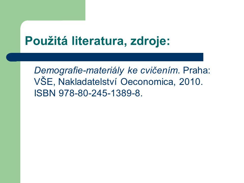 Použitá literatura, zdroje: Demografie-materiály ke cvičením. Praha: VŠE, Nakladatelství Oeconomica, 2010. ISBN 978-80-245-1389-8.