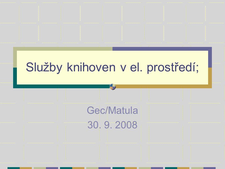 Služby knihoven v el. prostředí; Gec/Matula 30. 9. 2008