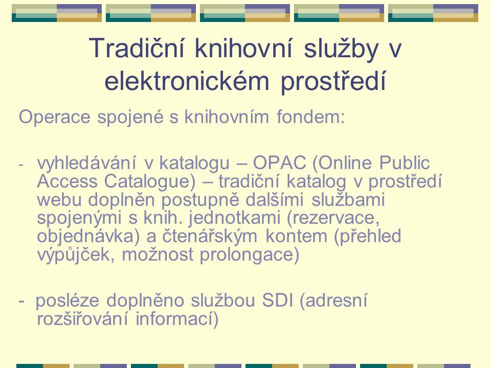 Tradiční knihovní služby v elektronickém prostředí Operace spojené s knihovním fondem: - vyhledávání v katalogu – OPAC (Online Public Access Catalogue