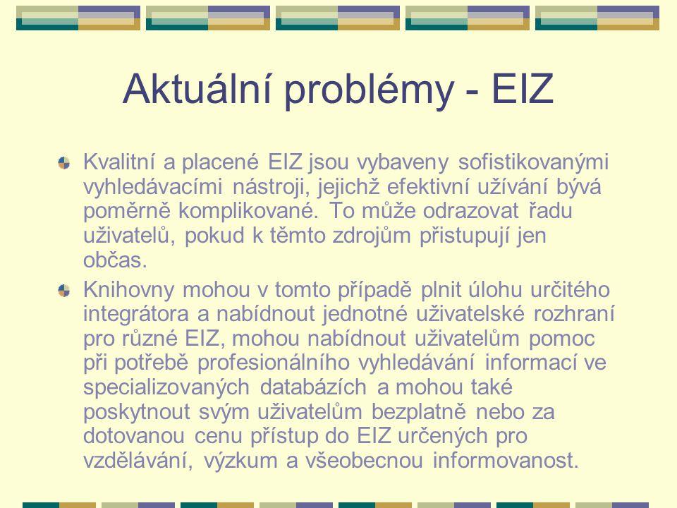 Aktuální problémy - EIZ Kvalitní a placené EIZ jsou vybaveny sofistikovanými vyhledávacími nástroji, jejichž efektivní užívání bývá poměrně komplikované.