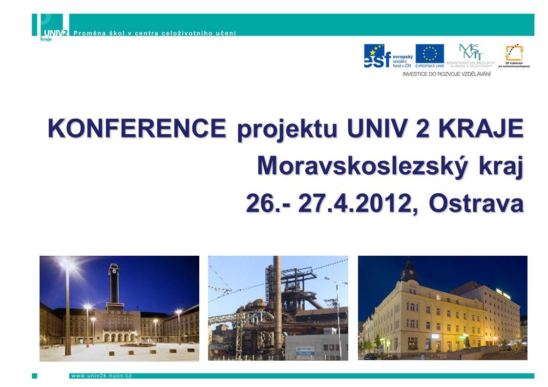 KONFERENCE projektu UNIV 2 KRAJE Moravskoslezský kraj 26.- 27.4.2012, Ostrava