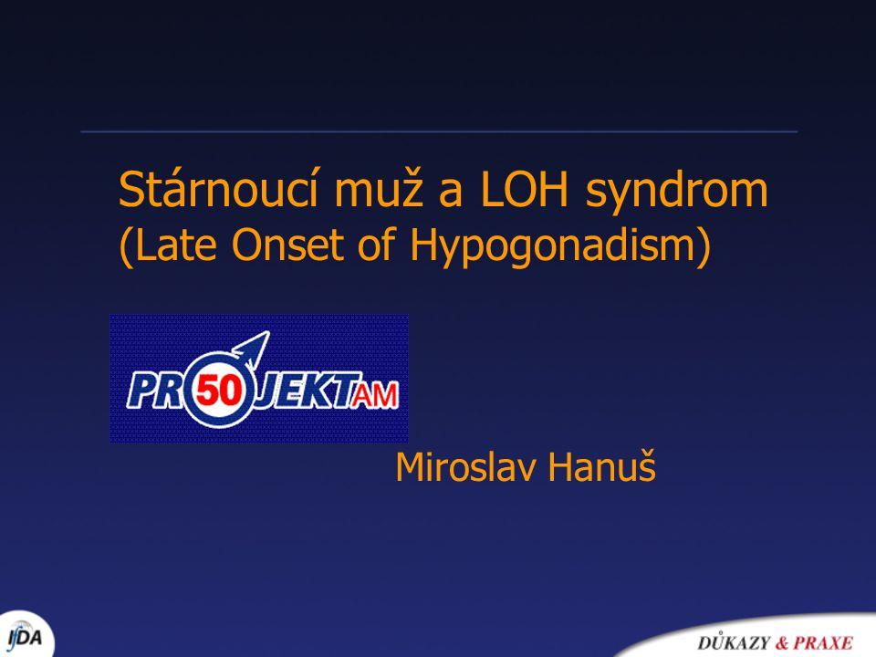 Miroslav Hanuš Stárnoucí muž a LOH syndrom (Late Onset of Hypogonadism)