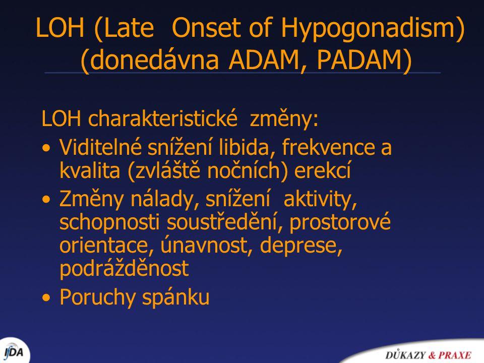LOH (Late Onset of Hypogonadism) (donedávna ADAM, PADAM) LOH charakteristické změny: Viditelné snížení libida, frekvence a kvalita (zvláště nočních) e