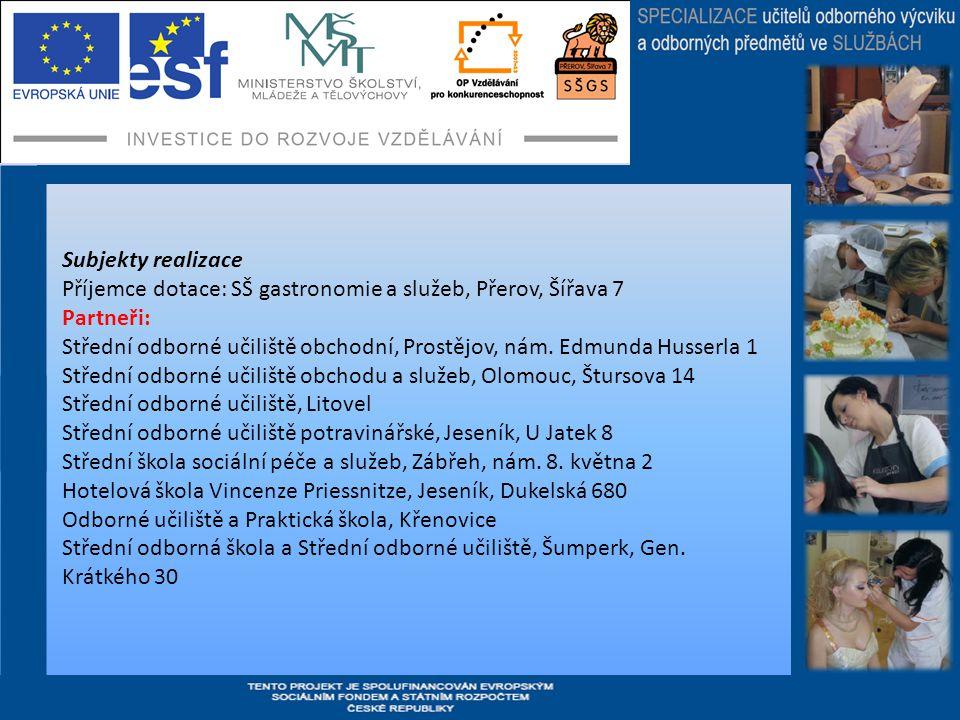 Subjekty realizace Příjemce dotace: SŠ gastronomie a služeb, Přerov, Šířava 7 Partneři: Střední odborné učiliště obchodní, Prostějov, nám.