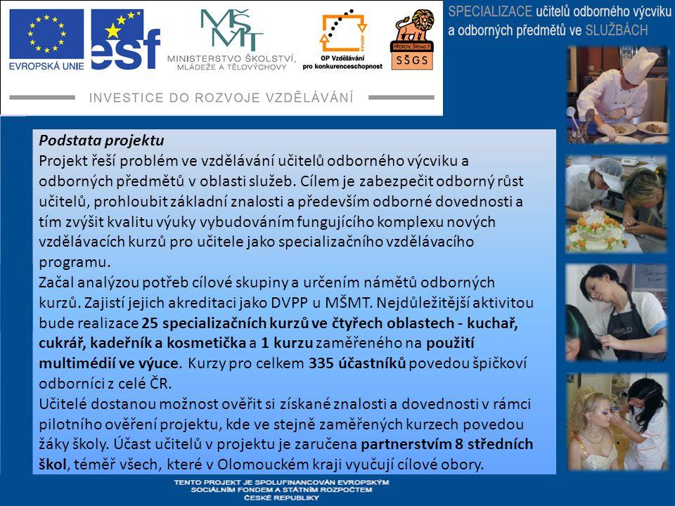 Podstata projektu Projekt řeší problém ve vzdělávání učitelů odborného výcviku a odborných předmětů v oblasti služeb.