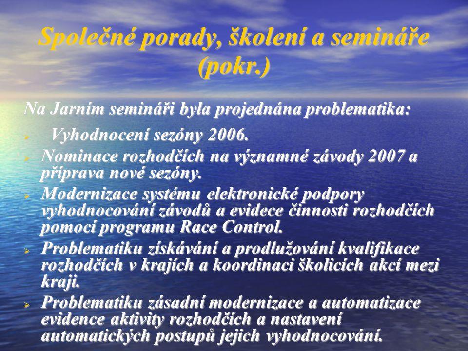 Společné porady, školení a semináře (pokr.) Na Jarním semináři byla projednána problematika:  Vyhodnocení sezóny 2006.