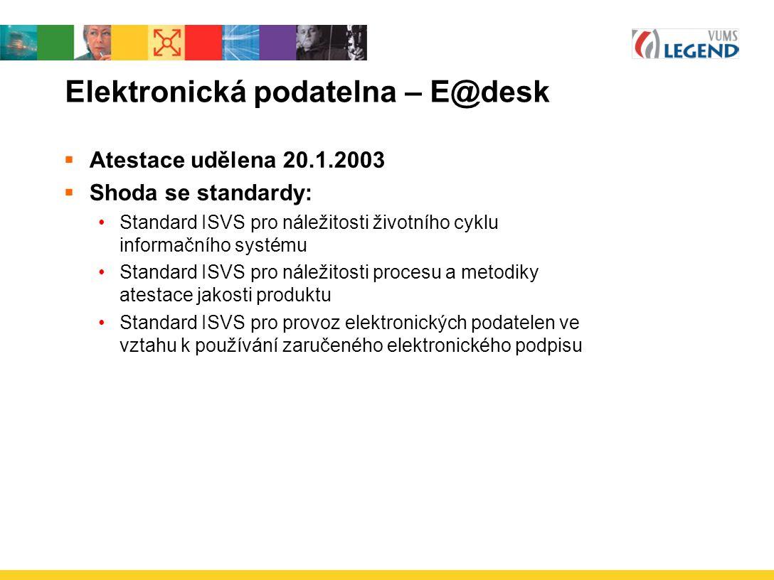 Elektronická podatelna – E@desk  Atestace udělena 20.1.2003  Shoda se standardy: Standard ISVS pro náležitosti životního cyklu informačního systému