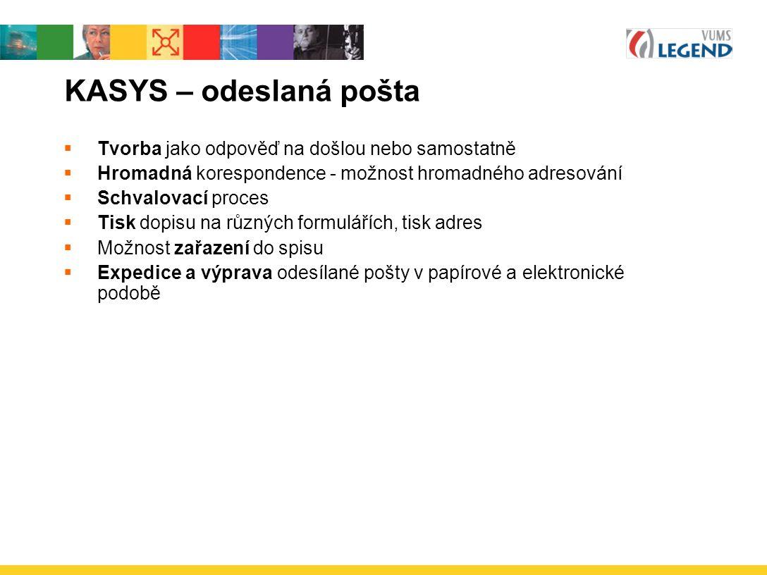 KASYS – odeslaná pošta  Tvorba jako odpověď na došlou nebo samostatně  Hromadná korespondence - možnost hromadného adresování  Schvalovací proces 