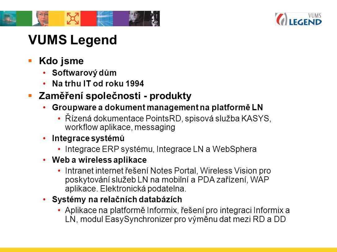 VUMS Legend  Kdo jsme Softwarový dům Na trhu IT od roku 1994  Zaměření společnosti - produkty Groupware a dokument management na platformě LN Řízená