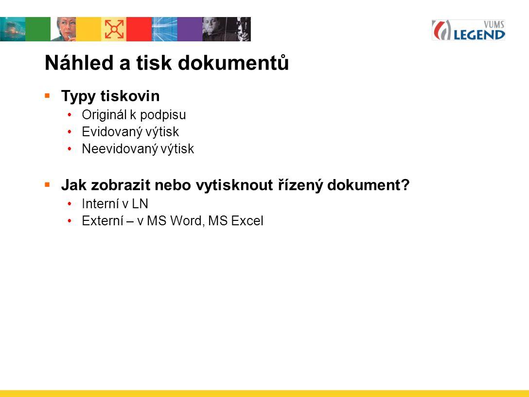 Náhled a tisk dokumentů  Typy tiskovin Originál k podpisu Evidovaný výtisk Neevidovaný výtisk  Jak zobrazit nebo vytisknout řízený dokument? Interní