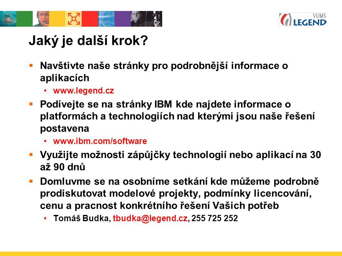 Jaký je další krok?  Navštivte naše stránky pro podrobnější informace o aplikacích www.legend.cz  Podívejte se na stránky IBM kde najdete informace