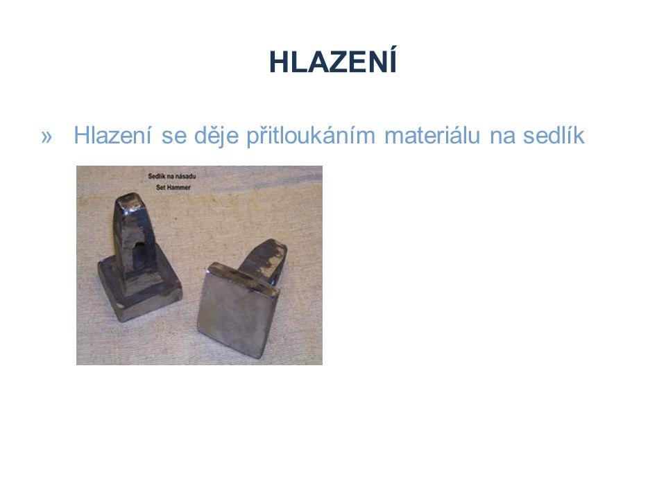 HLAZENÍ »Hlazení se děje přitloukáním materiálu na sedlík