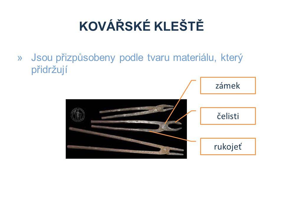 KOVÁŘSKÉ KLEŠTĚ »Jsou přizpůsobeny podle tvaru materiálu, který přidržují čelisti zámek rukojeť