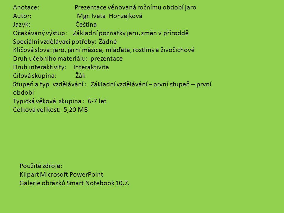 Anotace: Prezentace věnovaná ročnímu období jaro Autor: Mgr. Iveta Honzejková Jazyk: Čeština Očekávaný výstup: Základní poznatky jaru, změn v příroddě