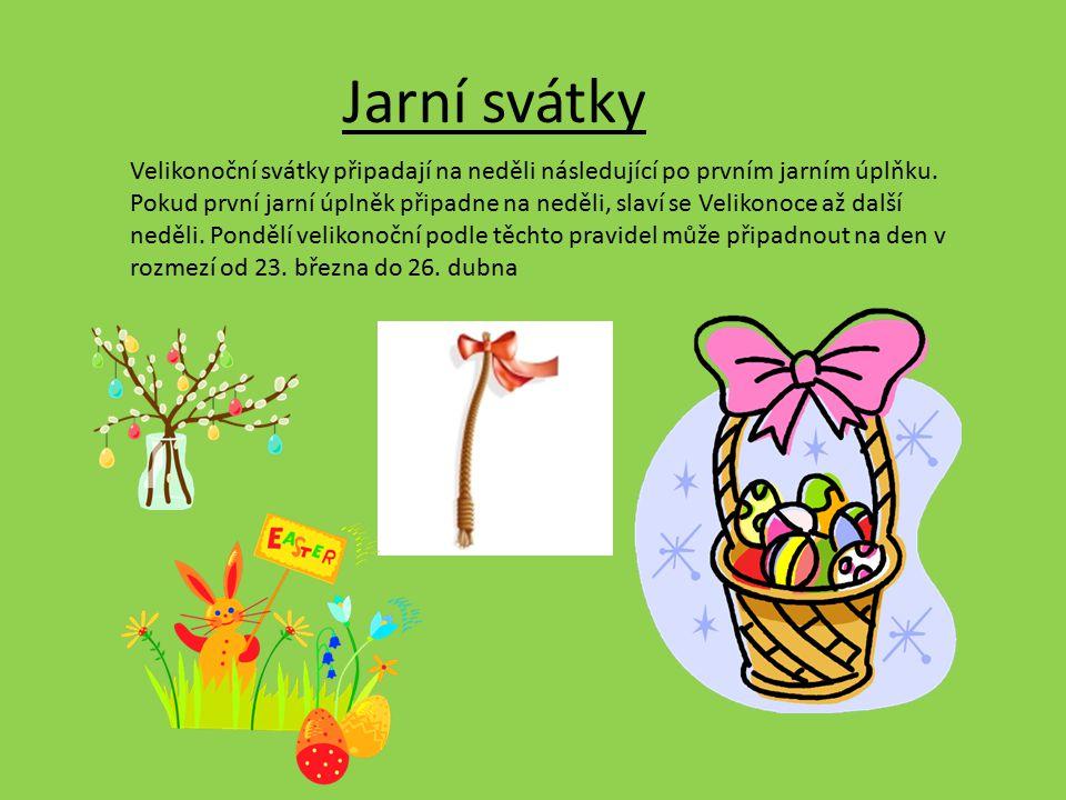 Jarní svátky Velikonoční svátky připadají na neděli následující po prvním jarním úplňku. Pokud první jarní úplněk připadne na neděli, slaví se Velikon