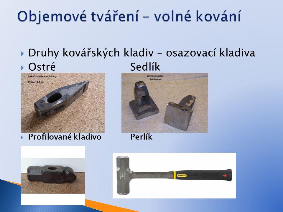  Druhy kovářských kladiv – osazovací kladiva  OstréSedlík  Profilované kladivoPerlík