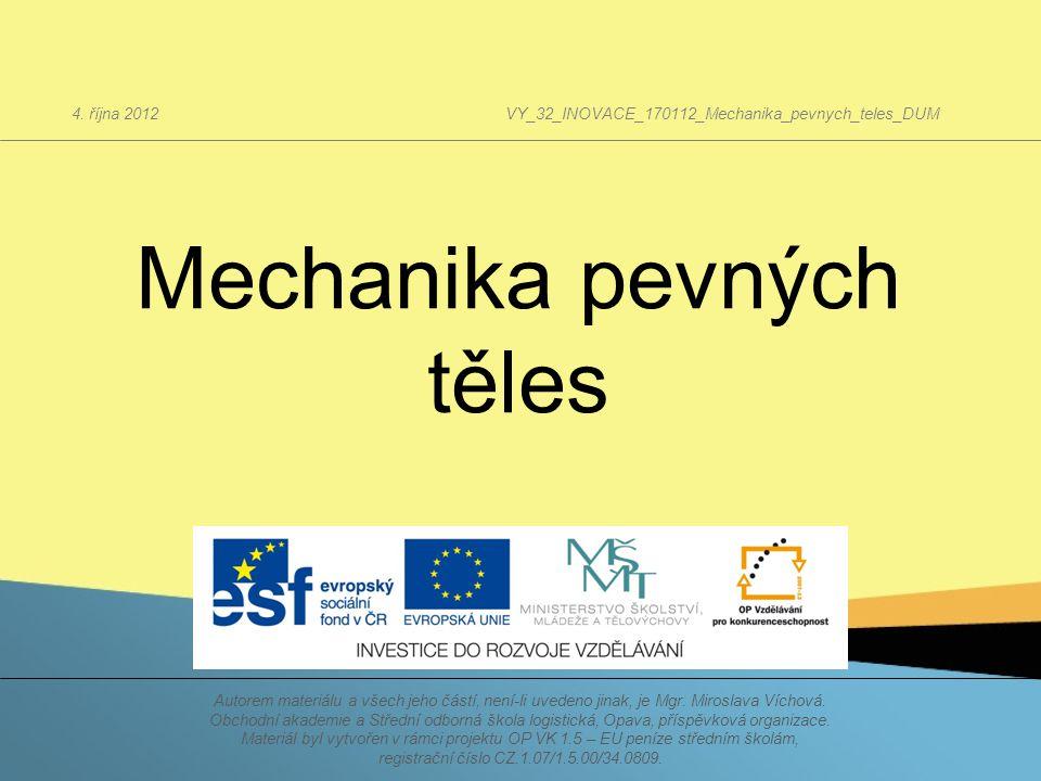 Mechanika pevných těles 4. října 2012 VY_32_INOVACE_170112_Mechanika_pevnych_teles_DUM Autorem materiálu a všech jeho částí, není-li uvedeno jinak, je
