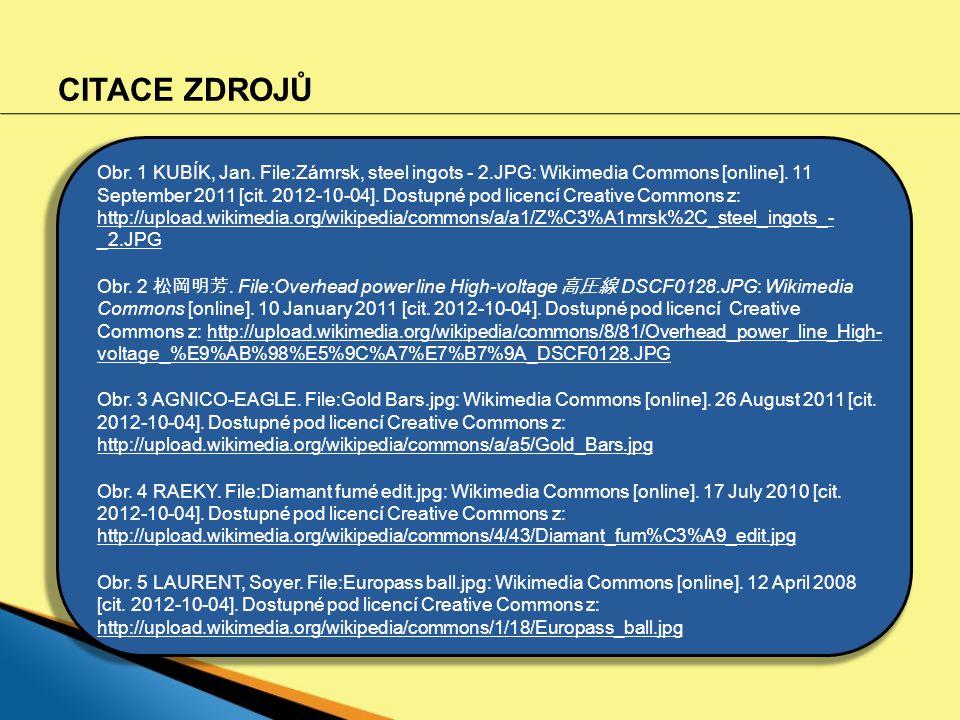 CITACE ZDROJŮ Obr. 1 KUBÍK, Jan. File:Zámrsk, steel ingots - 2.JPG: Wikimedia Commons [online]. 11 September 2011 [cit. 2012-10-04]. Dostupné pod lice
