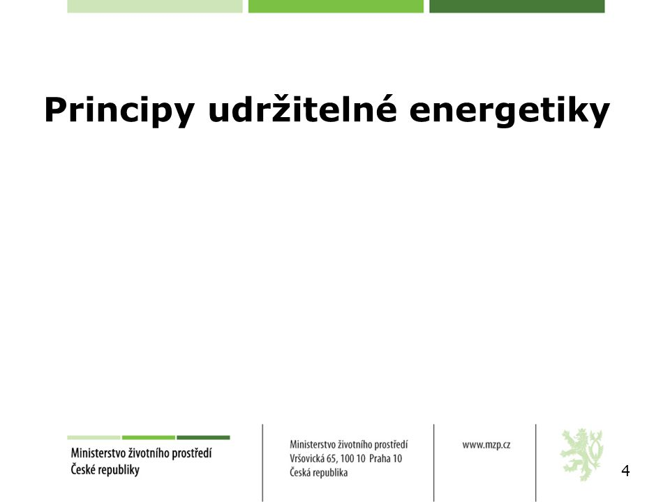 Pohled na udržitelnou energetiku Rozvoj současné energetiky musí být založen na principu udržitelnosti energetických odvětví s respektováním environmentálních a ekonomických aspektů.