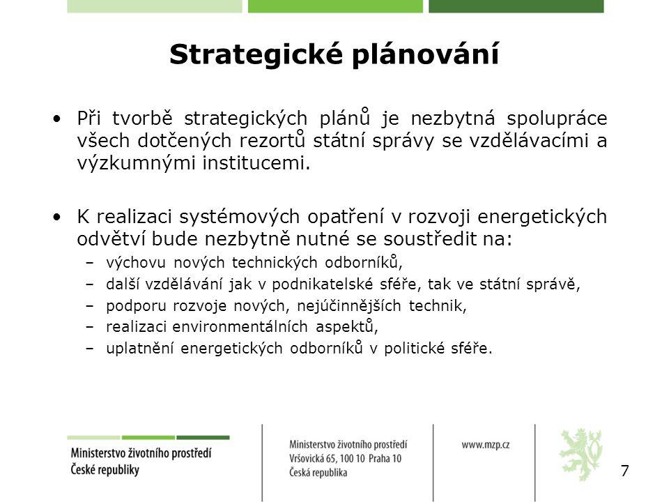 Strategické plánování Při tvorbě strategických plánů je nezbytná spolupráce všech dotčených rezortů státní správy se vzdělávacími a výzkumnými institu
