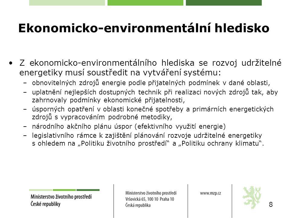 Ekonomicko-environmentální hledisko Z ekonomicko-environmentálního hlediska se rozvoj udržitelné energetiky musí soustředit na vytváření systému: –obn
