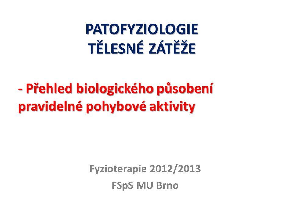 PATOFYZIOLOGIE TĚLESNÉ ZÁTĚŽE Fyzioterapie 2012/2013 FSpS MU Brno - Přehled biologického působení pravidelné pohybové aktivity