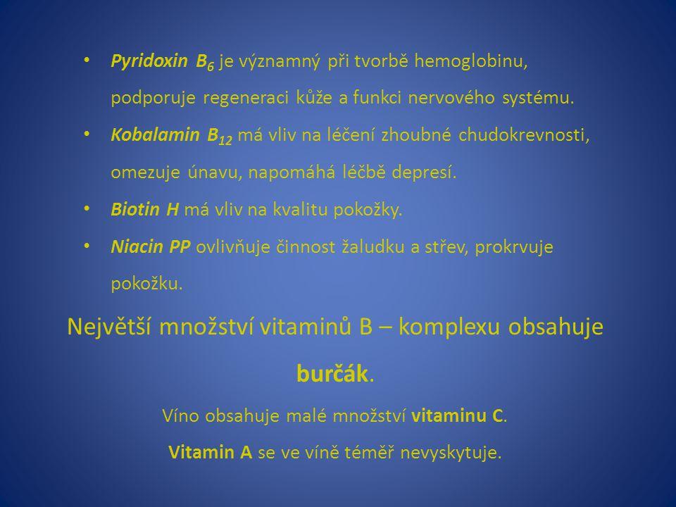 Pyridoxin B 6 je významný při tvorbě hemoglobinu, podporuje regeneraci kůže a funkci nervového systému. Kobalamin B 12 má vliv na léčení zhoubné chudo