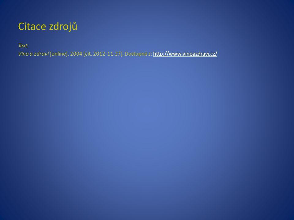Text: Víno a zdraví [online]. 2004 [cit. 2012-11-27]. Dostupné z: http://www.vinoazdravi.cz/http://www.vinoazdravi.cz/ Citace zdrojů