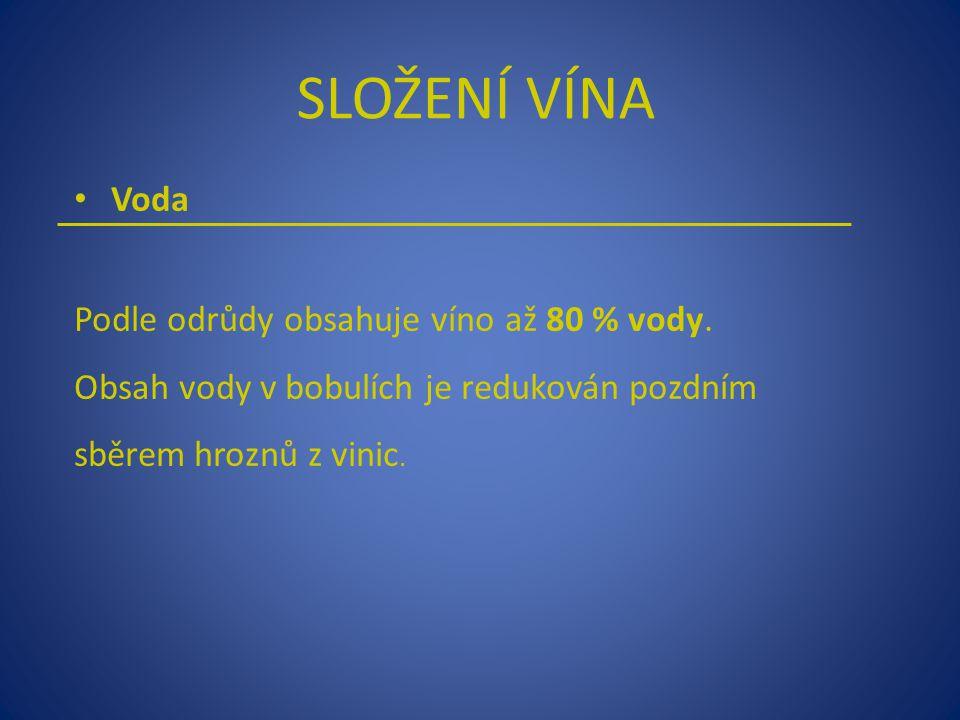 Voda Podle odrůdy obsahuje víno až 80 % vody. Obsah vody v bobulích je redukován pozdním sběrem hroznů z vinic. SLOŽENÍ VÍNA