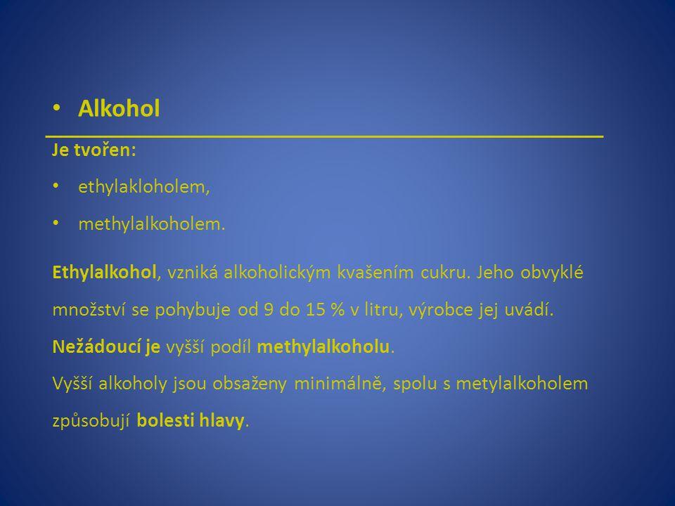 Alkohol Je tvořen: ethylakloholem, methylalkoholem. Ethylalkohol, vzniká alkoholickým kvašením cukru. Jeho obvyklé množství se pohybuje od 9 do 15 % v