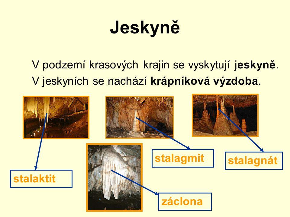 Jeskyně V podzemí krasových krajin se vyskytují jeskyně.