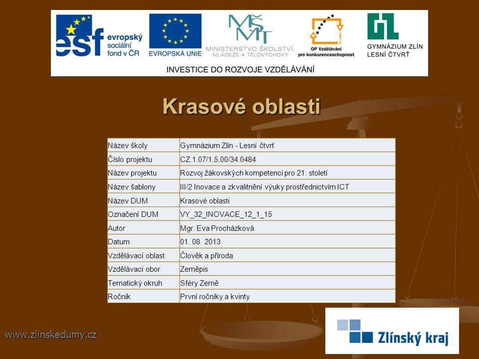 Krasové oblasti www.zlinskedumy.cz Název školyGymnázium Zlín - Lesní čtvrť Číslo projektuCZ.1.07/1.5.00/34.0484 Název projektuRozvoj žákovských kompetencí pro 21.