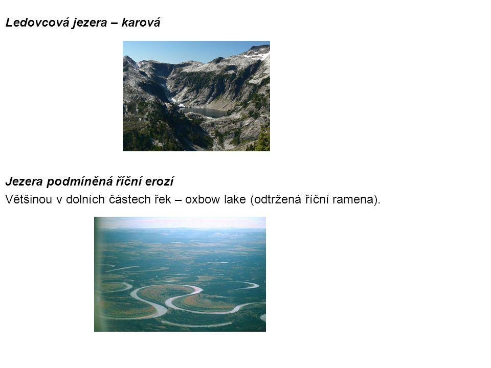 Ledovcová jezera – karová Jezera podmíněná říční erozí Většinou v dolních částech řek – oxbow lake (odtržená říční ramena).