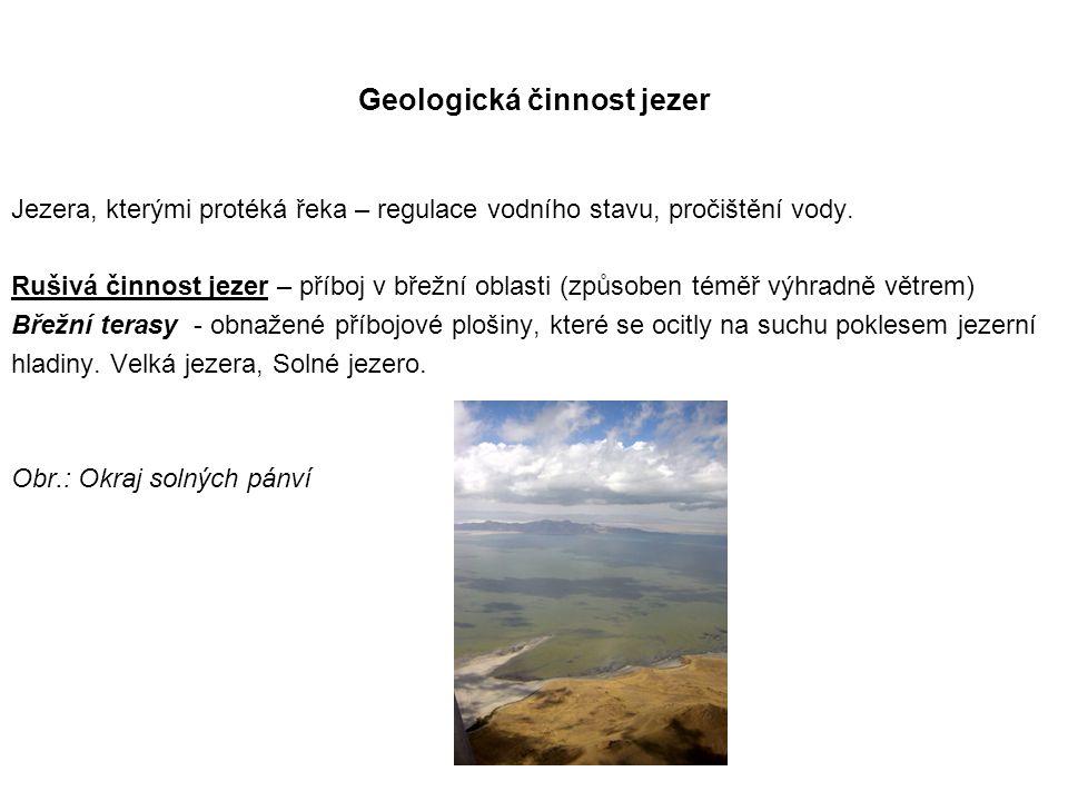 Geologická činnost jezer Jezera, kterými protéká řeka – regulace vodního stavu, pročištění vody. Rušivá činnost jezer – příboj v břežní oblasti (způso