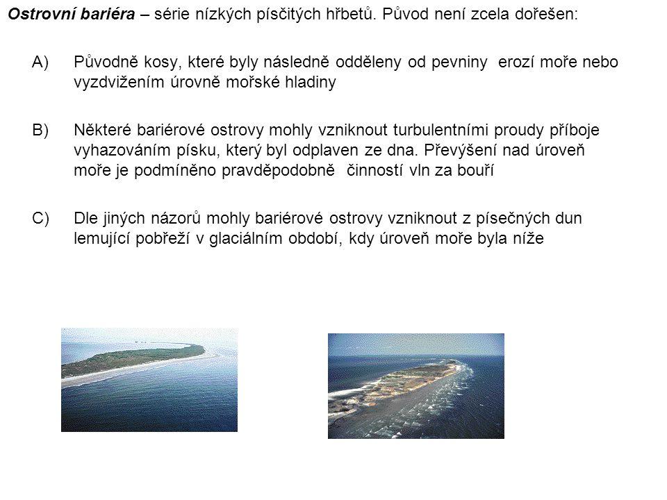 Ostrovní bariéra – série nízkých písčitých hřbetů. Původ není zcela dořešen: A)Původně kosy, které byly následně odděleny od pevniny erozí moře nebo v