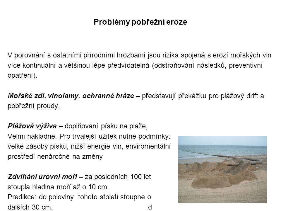 Problémy pobřežní eroze V porovnání s ostatními přírodními hrozbami jsou rizika spojená s erozí mořských vln více kontinuální a většinou lépe předvídatelná (odstraňování následků, preventivní opatření).