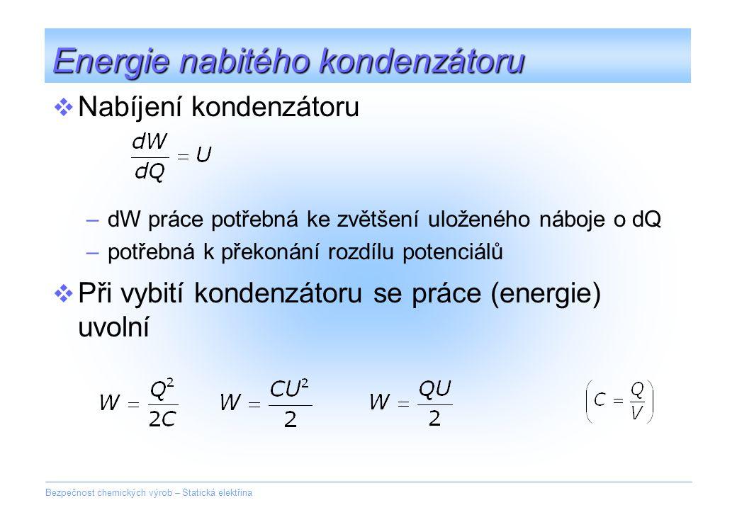 Bezpečnost chemických výrob – Statická elektřina Energie nabitého kondenzátoru  Nabíjení kondenzátoru –dW práce potřebná ke zvětšení uloženého náboje
