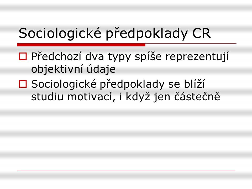 Sociologické předpoklady CR  Předchozí dva typy spíše reprezentují objektivní údaje  Sociologické předpoklady se blíží studiu motivací, i když jen č