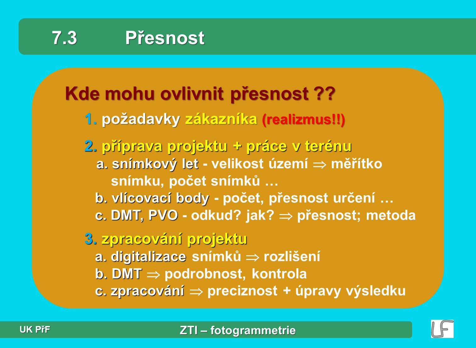 Kde mohu ovlivnit přesnost ?? 7.3Přesnost 2.příprava projektu + práce v terénu a. snímkový let b. vlícovací body c. DMT, PVO 2. příprava projektu + pr