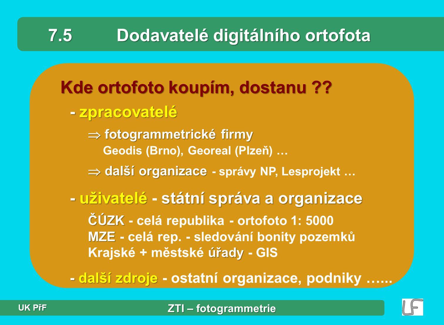 Kde ortofoto koupím, dostanu ?? 7.5Dodavatelé digitálního ortofota - zpracovatelé  fotogrammetrické firmy  fotogrammetrické firmy Geodis (Brno), Geo