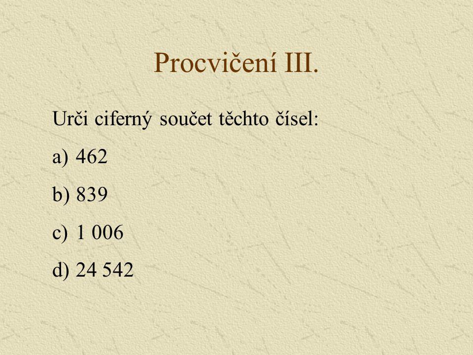 Procvičení III. Urči ciferný součet těchto čísel: a)462 b)839 c)1 006 d)24 542